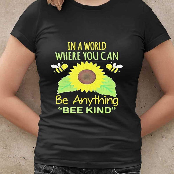 In A World Where You Can Be Anything Bee Kind Sunflower T-shirt S By AllezyShirt