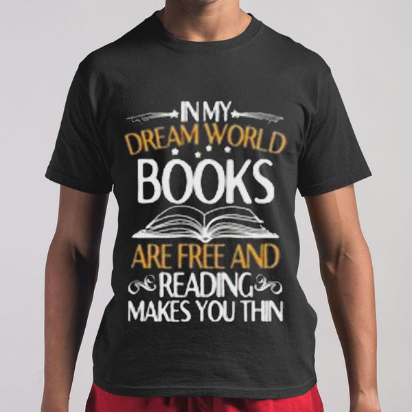 In My Dream World Books Are Free And Reading Makes You Thin T-shirt S By AllezyShirt