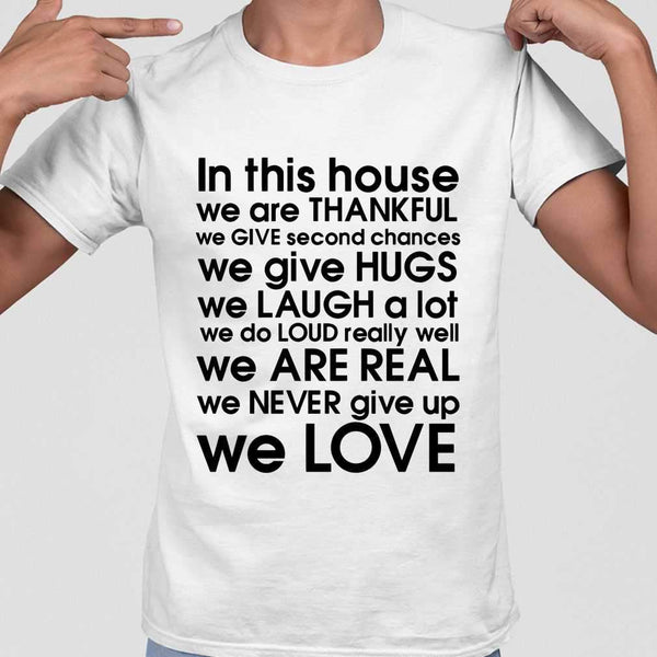 In This House We Are Thankful We Give Second Chances We Give Hugs We Love T-shirt M By AllezyShirt