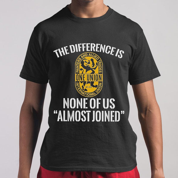 International Union Painters And Allied Trades The Difference Is None Of Us Almost Joined T-shirt S By AllezyShirt