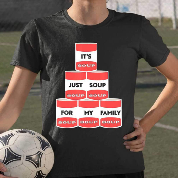 It's Just Soup For My Family Trump Protester Cans T-shirt S By AllezyShirt