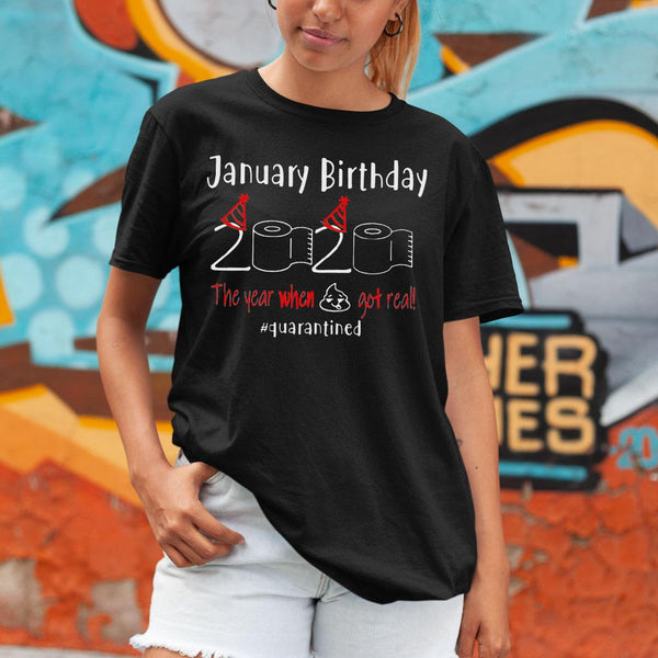 January Birthday 2020 The Year When Shit Got Real Quarantined Shirt M By AllezyShirt