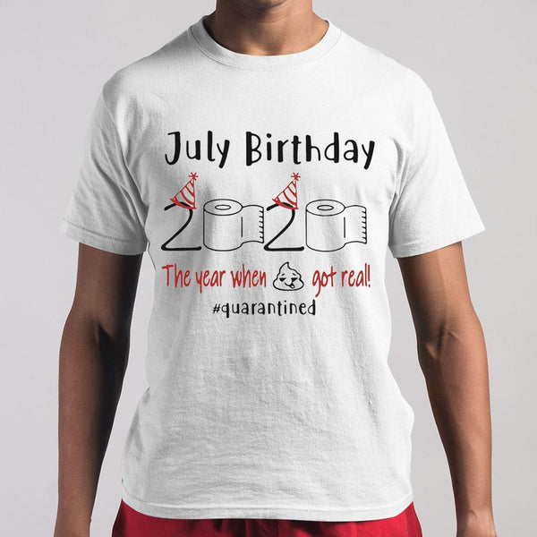 July Birthday 2020 The Year When Got Real #quarantined Shirt M By AllezyShirt