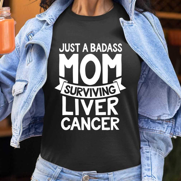 Just A Badass Mom Surviving Liver Cancer T-shirt S By AllezyShirt