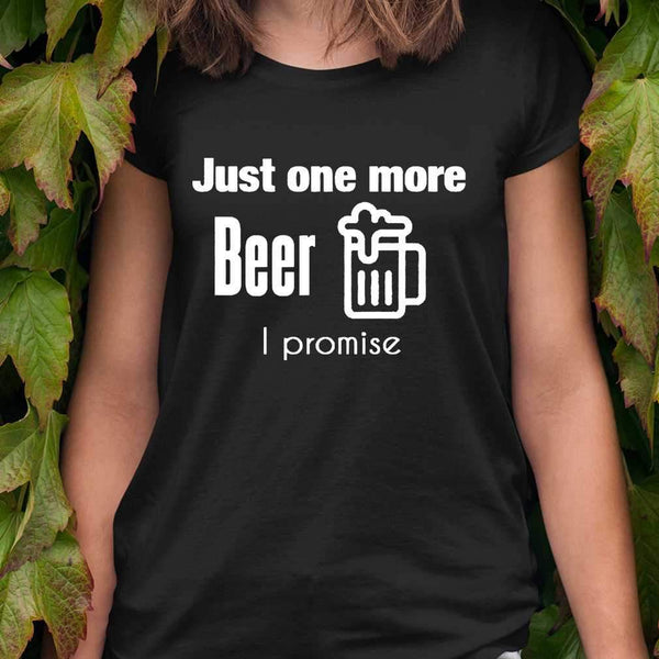 Just One More Beer I Promise Drunk T-shirt S By AllezyShirt