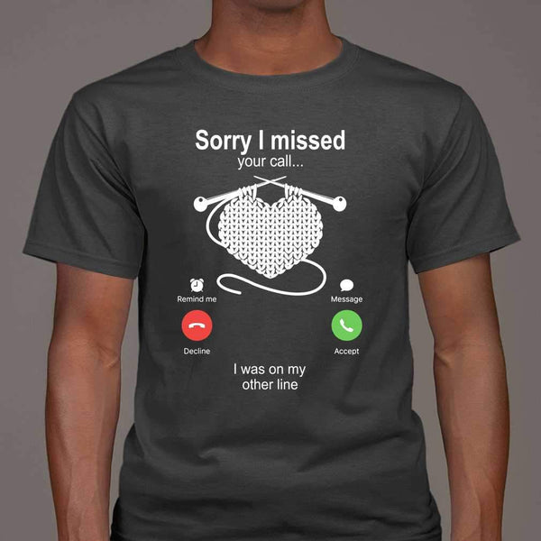 Knitting Sorry I Missed Your Call I Was On My Other Line T-shirt M By AllezyShirt