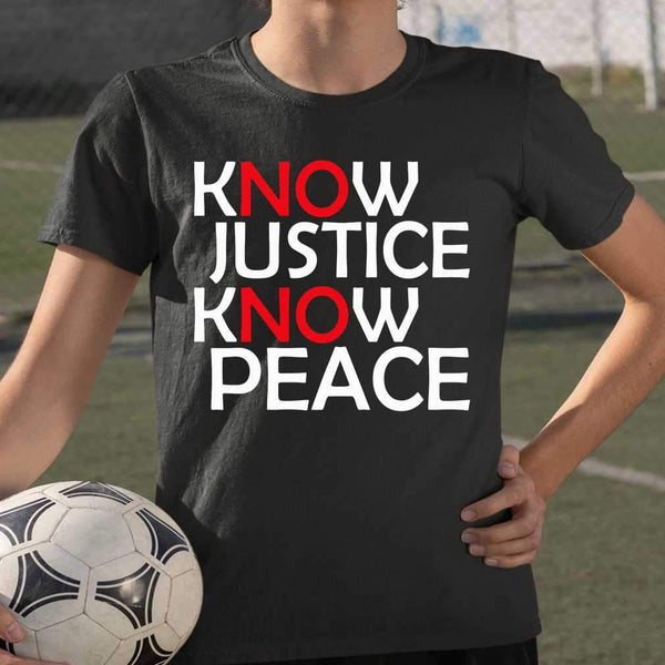 Know Justice Know Peace No Justice No Peace T-shirt S By AllezyShirt