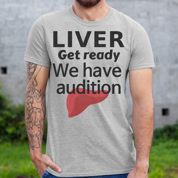 Liver Get Ready We Have Audition Shirt S By AllezyShirt