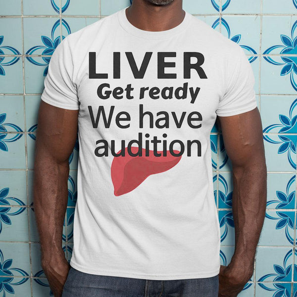 Liver Get Ready We Have Audition Shirt M By AllezyShirt