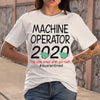 Machine Operator 2020 The Year When Shit Got Real Quarantined T-shirt M By AllezyShirt