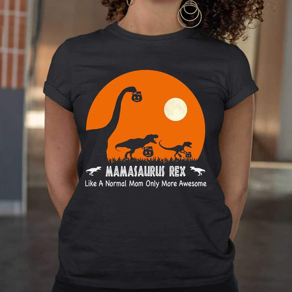 Mamasaurus Rex Hallowen Like A Normal Mom Only More Awesome T-shirt M By AllezyShirt