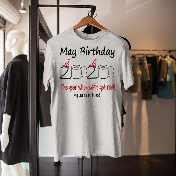 May Birthday 2020 The Year When Shit Got Real #quarantined Shirt M By AllezyShirt