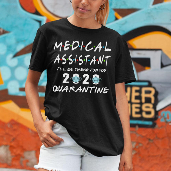 Medical Assistant I'Ll Be There For You 2020 Quarantine Shirt M By AllezyShirt