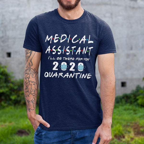 Medical Assistant I'Ll Be There For You 2020 Quarantine Shirt S By AllezyShirt