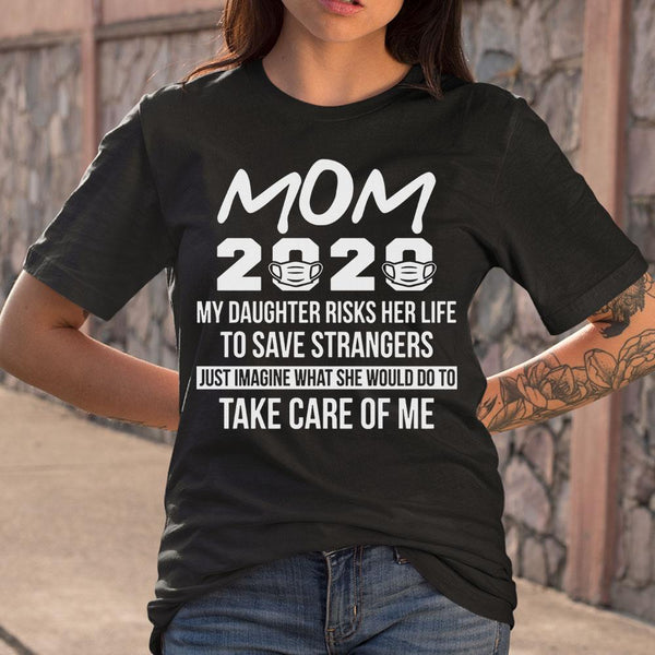 Mom 2020 My Daughter Risks Her Life To Save Strangers T-shirt S By AllezyShirt