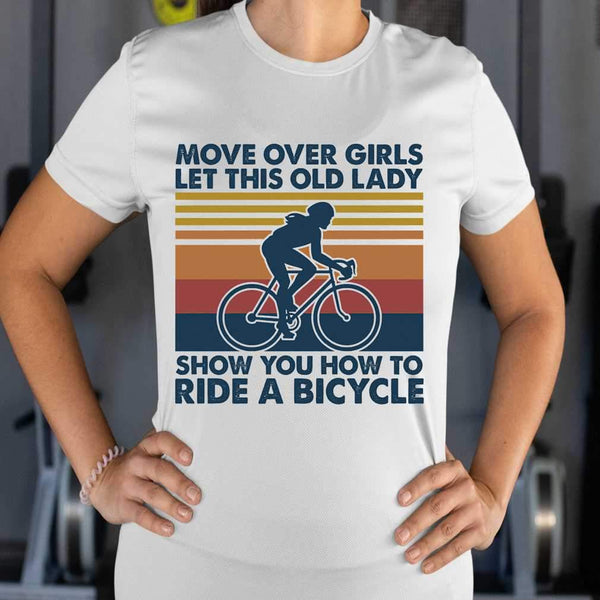 Move Over Girls Let This Old Lady Show You How To Ride A Bicycle Vintage Retro T-shirt S By AllezyShirt