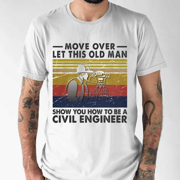 Move Over Let This Old Man Show You How To Be A Civil Engineer Vintage Retro T-shirt S By AllezyShirt