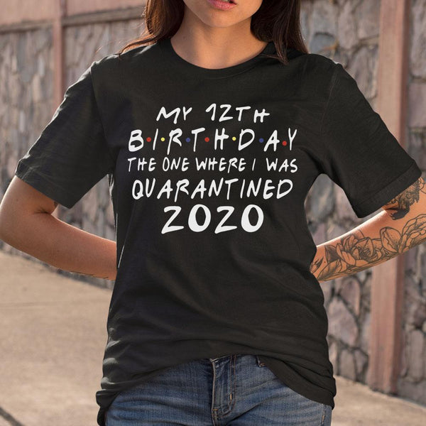 My 12Th Birthday The One Where I Was Quarantined 2020 Shirt S By AllezyShirt