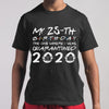 My 25Th Birthday The One Where I Was Quarantined 2020 T-Shirt S By AllezyShirt