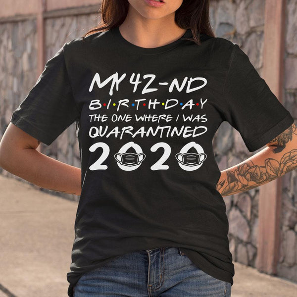 My 42Nd Birthday The One Where I Was Quarantined T-Shirt M By AllezyShirt
