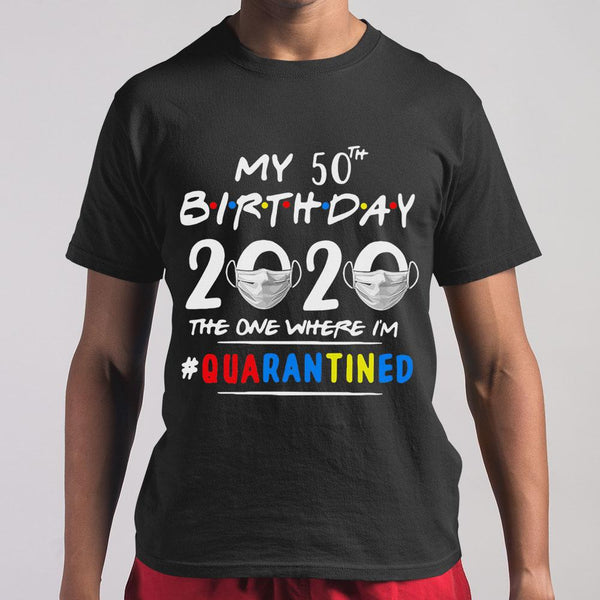 My 50Th Birthday 2020 Mask The One Where I'm Quarantined T-shirt M By AllezyShirt
