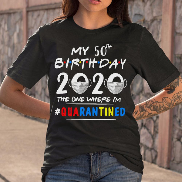 My 50Th Birthday 2020 Mask The One Where I'm Quarantined T-shirt S By AllezyShirt