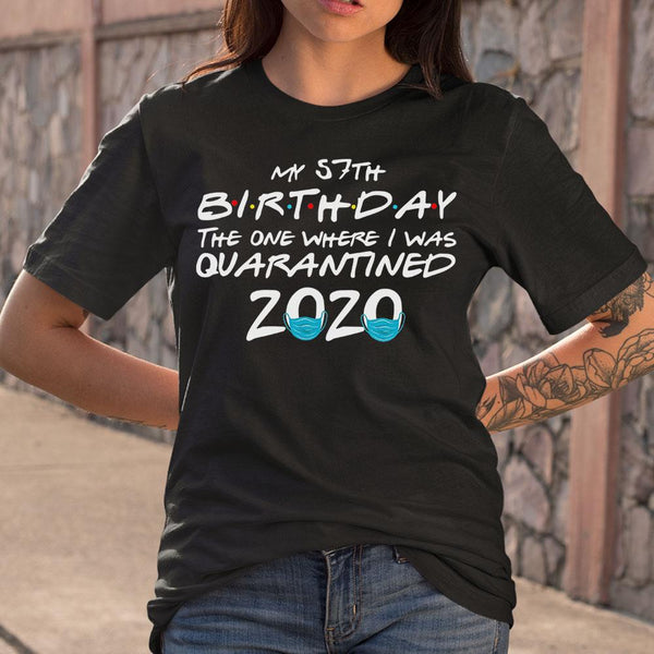 My 57Th Birthday The One Where I Was Quarantined 2020 T-shirt M By AllezyShirt