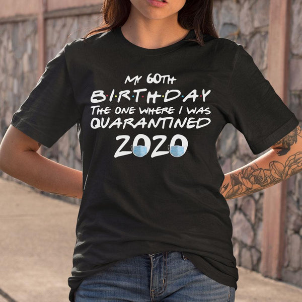 My 60Th Birthday The One Where I Was Quarantined 2020 Shirt S By AllezyShirt