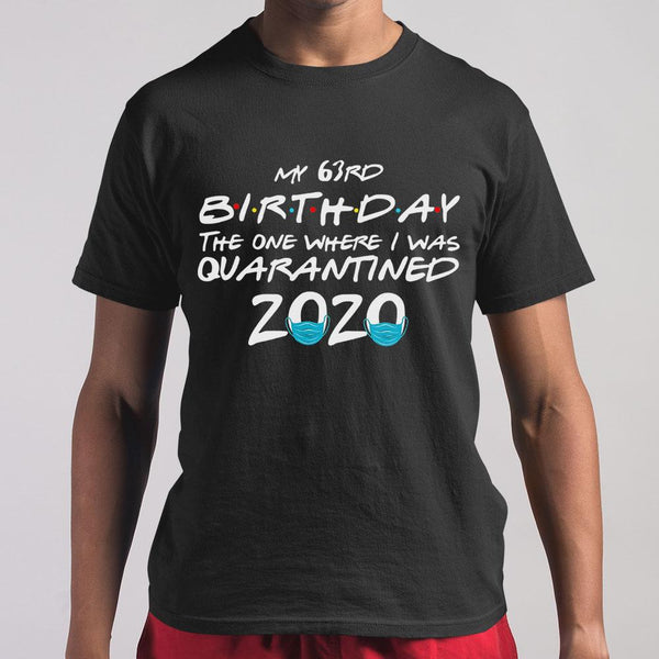 My 63Rd Birthday The One Where I Was Quarantined 2020 T-shirt M By AllezyShirt
