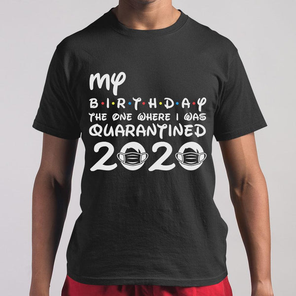 My Birthday The One Where I Was Quarantined 2020 Covid-19 M By AllezyShirt