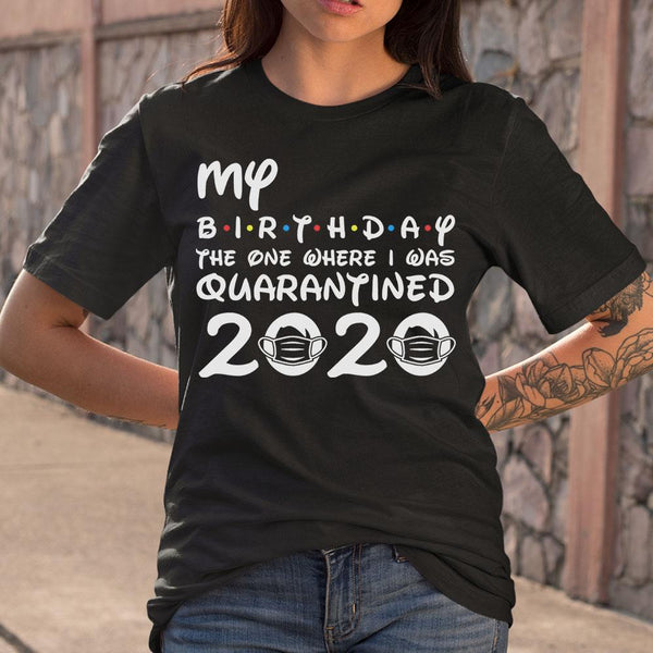 My Birthday The One Where I Was Quarantined 2020 Covid-19 S By AllezyShirt