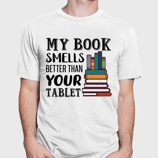 My Book Smells Better Than Your Tablet T-shirt S By AllezyShirt