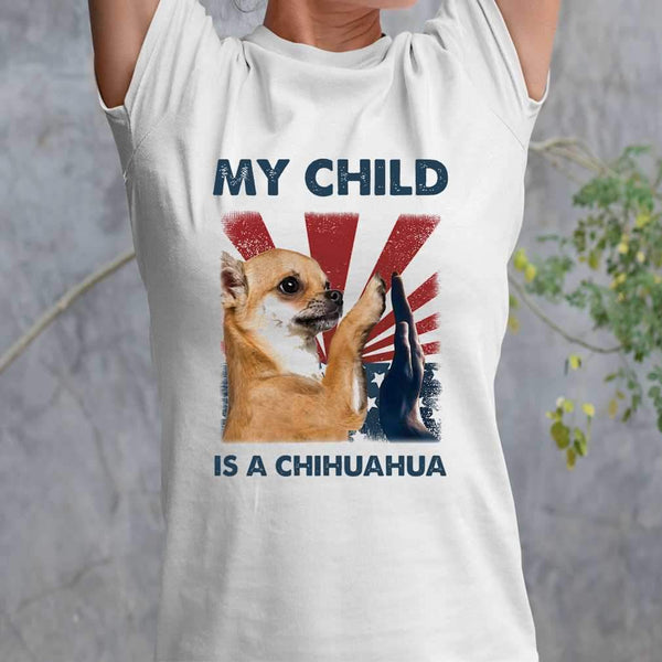My Child Is A Chihuahua 4Th Of July T-shirt M By AllezyShirt