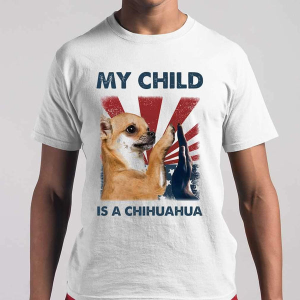 My Child Is A Chihuahua 4Th Of July T-shirt S By AllezyShirt