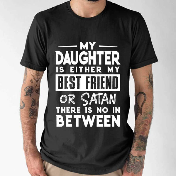 My Daughter Is Either My Bff Or Satan There Is No In Between T-shirt M By AllezyShirt