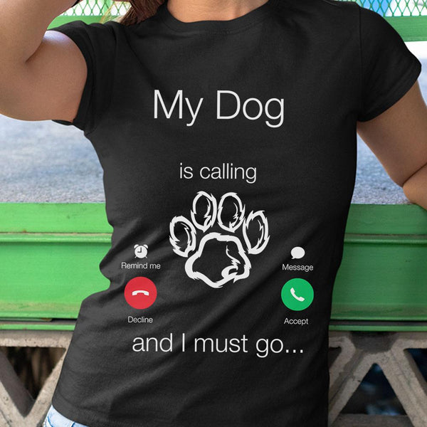 My Dog Is Calling And I Must Go Shirt M By AllezyShirt