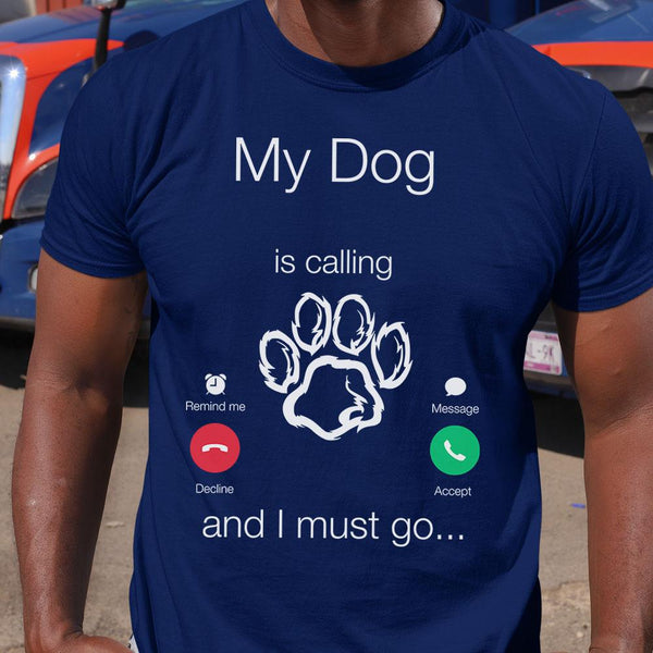 My Dog Is Calling And I Must Go Shirt S By AllezyShirt