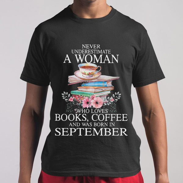 Never Underestimate A Woman Who Loves Books Coffee And Was Born In September Flowers T-shirt M By AllezyShirt