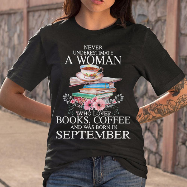 Never Underestimate A Woman Who Loves Books Coffee And Was Born In September Flowers T-shirt S By AllezyShirt