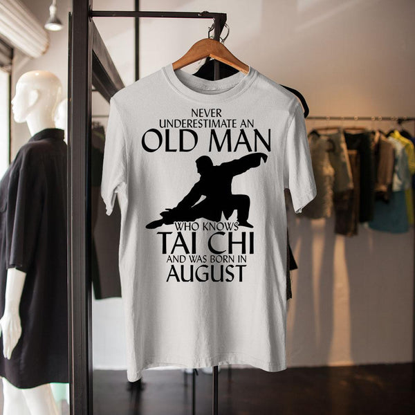 Never Underestimate An Old Man Who Knows Tai Chi And Was Born In August Shirt M By AllezyShirt