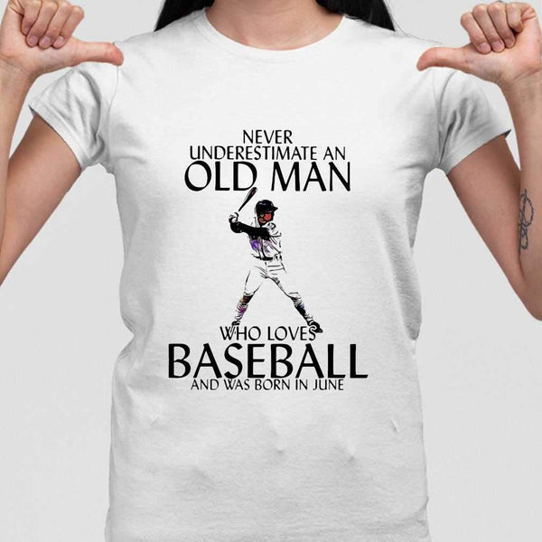 Never Underestimate An Old Man Who Loves Baseball And Was Born In June T-shirt M By AllezyShirt