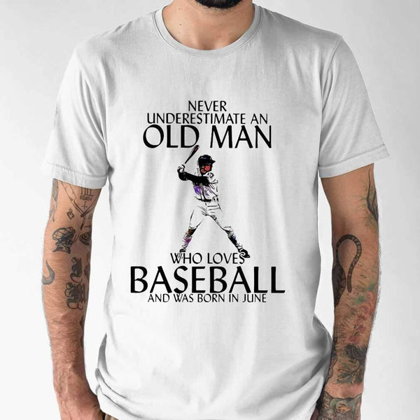 Never Underestimate An Old Man Who Loves Baseball And Was Born In June T-shirt S By AllezyShirt