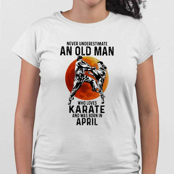 Never Underestimate An Old Man Who Loves Karate And Was Born In April Blood Moon T-shirt M By AllezyShirt