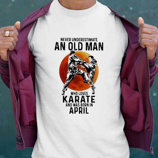 Never Underestimate An Old Man Who Loves Karate And Was Born In April Blood Moon T-shirt S By AllezyShirt