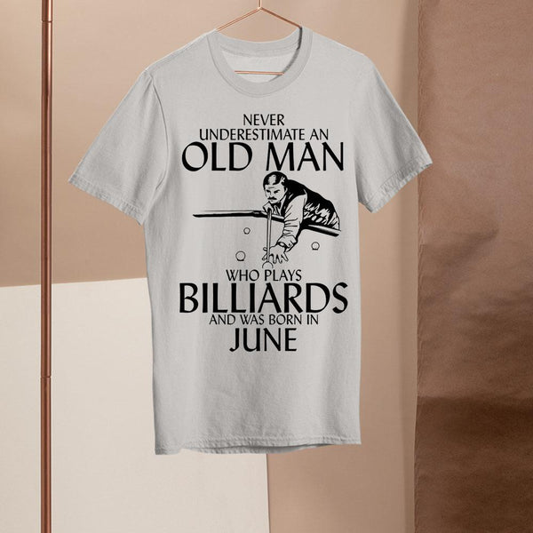 Never Underestimate An Old Man Who Plays Billiards And Was Born In June Shirt M By AllezyShirt