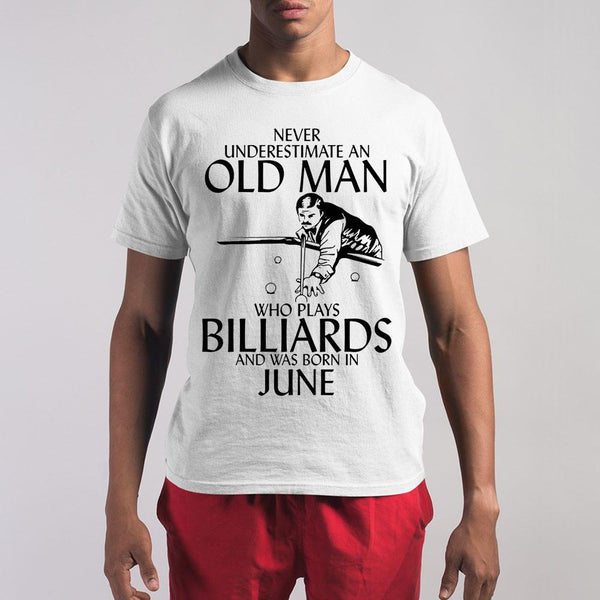Never Underestimate An Old Man Who Plays Billiards And Was Born In June Shirt S By AllezyShirt
