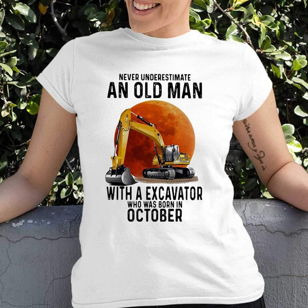 Never Underestimate An Old Man With A Excavator Who Was Born In October Blood Moon T-shirt S By AllezyShirt