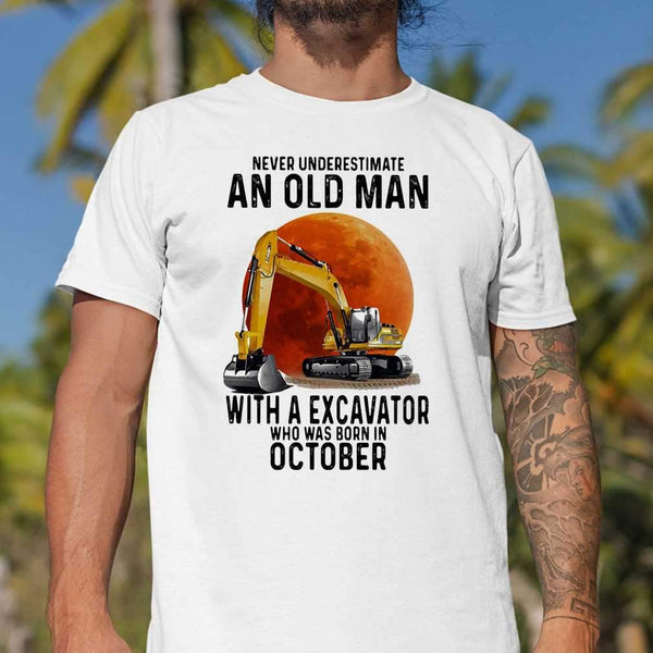 Never Underestimate An Old Man With A Excavator Who Was Born In October Blood Moon T-shirt M By AllezyShirt
