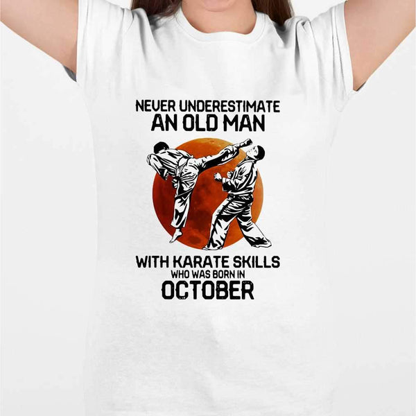 Never Underestimate An Old Man With Karate Skills Who Was Born In October Blood Moon T-shirt M By AllezyShirt