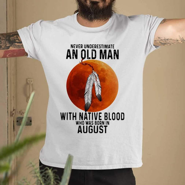Never Underestimate An Old Man With Native Blood And Was Born In August Blood Moon T-shirt M By AllezyShirt